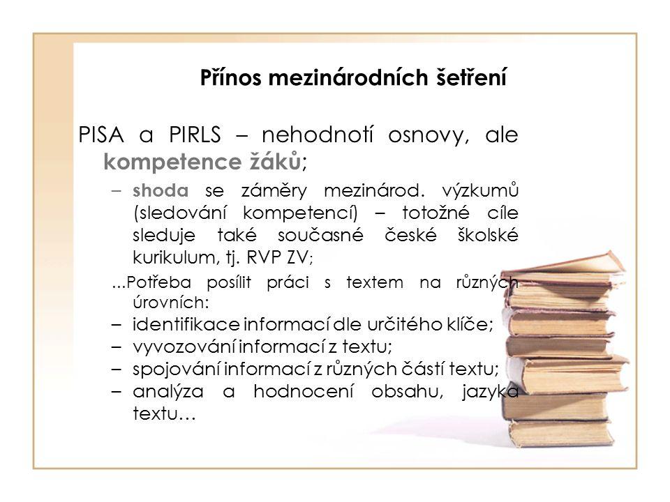 Přínos mezinárodních šetření PISA a PIRLS – nehodnotí osnovy, ale kompetence žáků ; – shoda se záměry mezinárod.