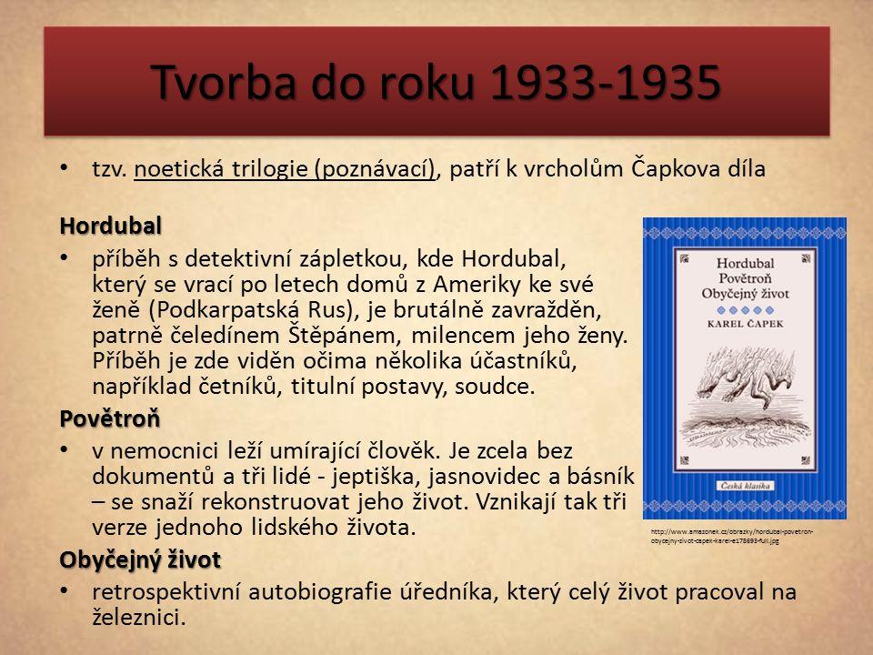 Tvorba do roku 1933-1935 tzv. noetická trilogie (poznávací), patří k vrcholům Čapkova dílaHordubal příběh s detektivní zápletkou, kde Hordubal, který