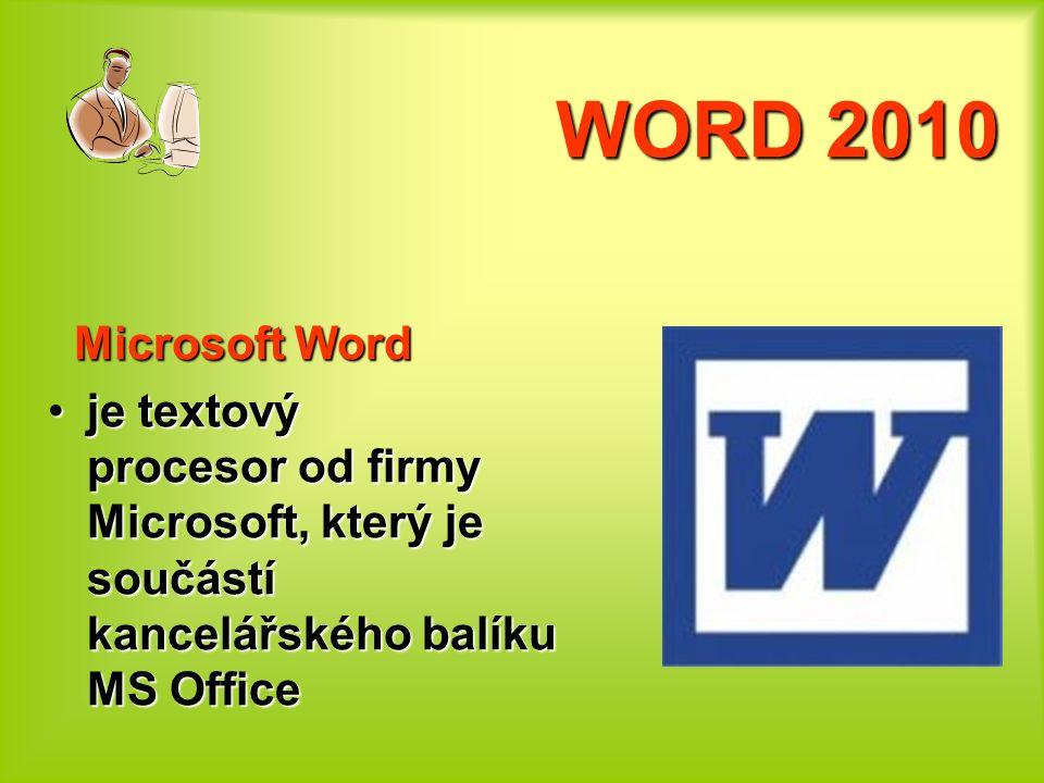 WORD 2010 Microsoft Word Microsoft Word je textový procesor od firmy Microsoft, který je součástí kancelářského balíku MS Officeje textový procesor od firmy Microsoft, který je součástí kancelářského balíku MS Office