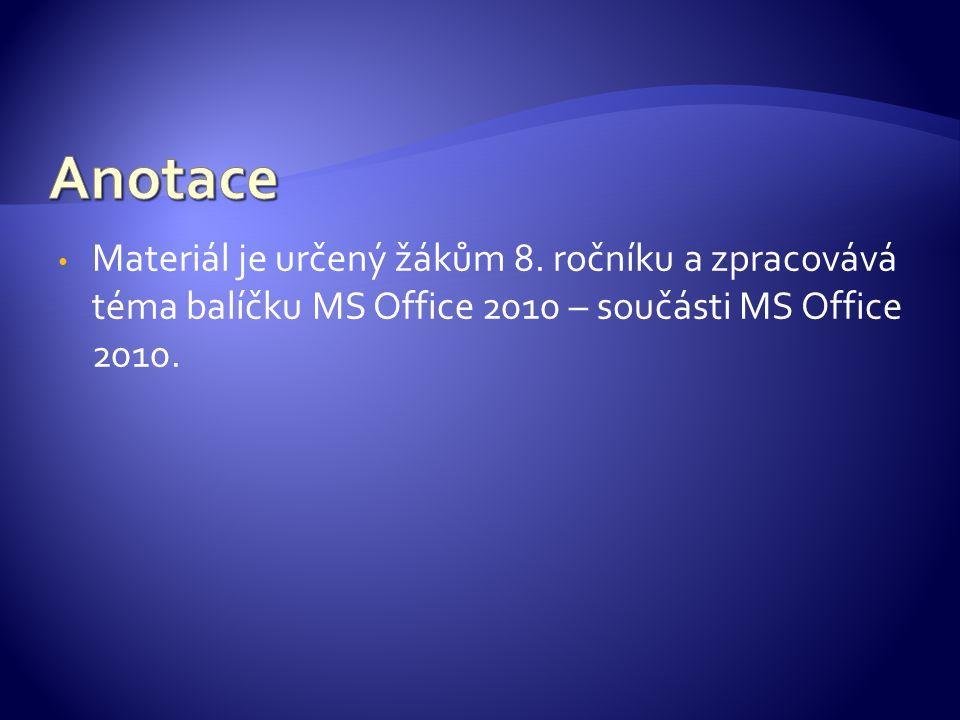 Materiál je určený žákům 8. ročníku a zpracovává téma balíčku MS Office 2010 – součásti MS Office 2010.
