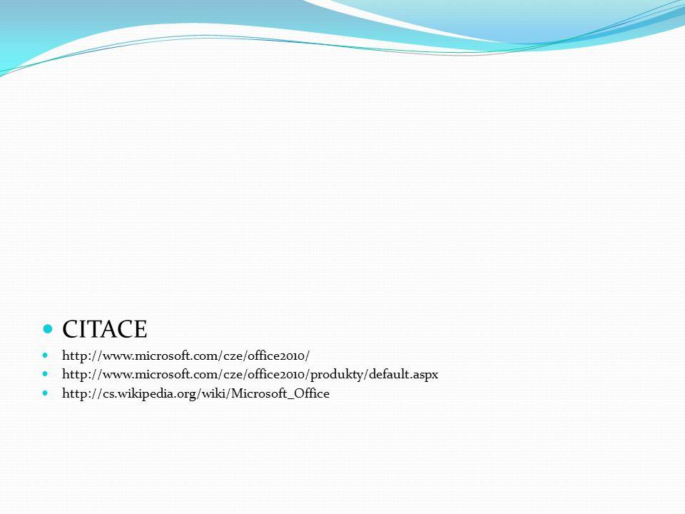 CITACE http://www.microsoft.com/cze/office2010/ http://www.microsoft.com/cze/office2010/produkty/default.aspx http://cs.wikipedia.org/wiki/Microsoft_Office
