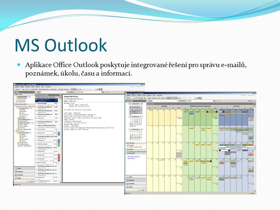 MS Outlook Aplikace Office Outlook poskytuje integrované řešení pro správu e-mailů, poznámek, úkolu, času a informací.