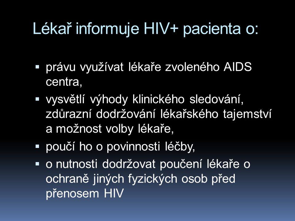 Lékař informuje HIV+ pacienta o:  právu využívat lékaře zvoleného AIDS centra,  vysvětlí výhody klinického sledování, zdůrazní dodržování lékařského tajemství a možnost volby lékaře,  poučí ho o povinnosti léčby,  o nutnosti dodržovat poučení lékaře o ochraně jiných fyzických osob před přenosem HIV