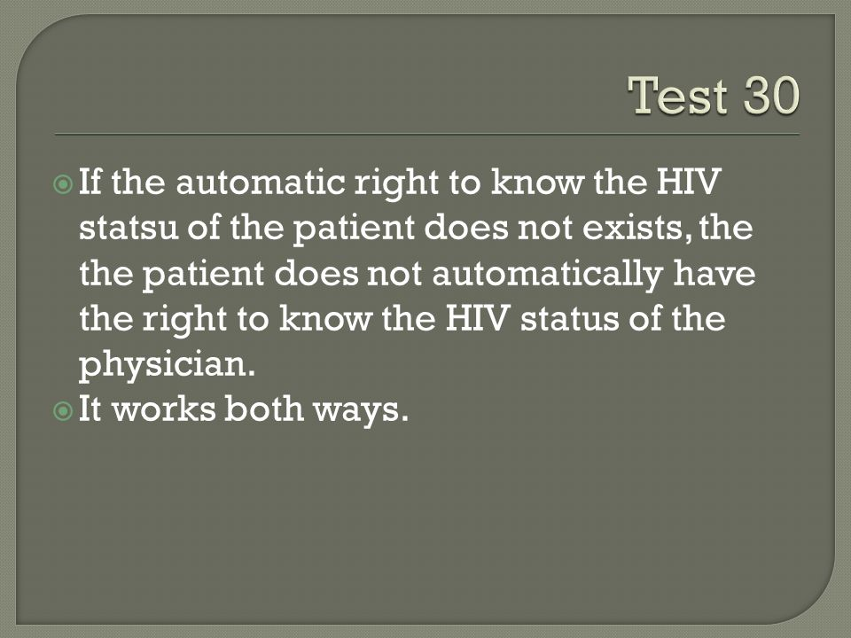  If the automatic right to know the HIV statsu of the patient does not exists, the the patient does not automatically have the right to know the HIV status of the physician.