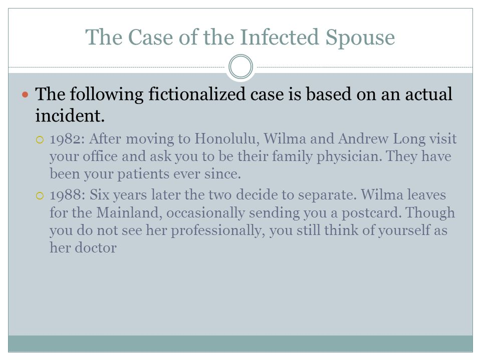 The Case of the Infected Spouse The following fictionalized case is based on an actual incident.