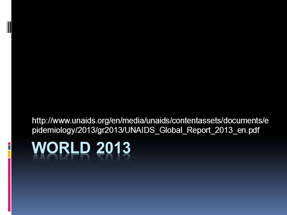 http://www.unaids.org/en/media/unaids/contentassets/documents/e pidemiology/2013/gr2013/UNAIDS_Global_Report_2013_en.pdf