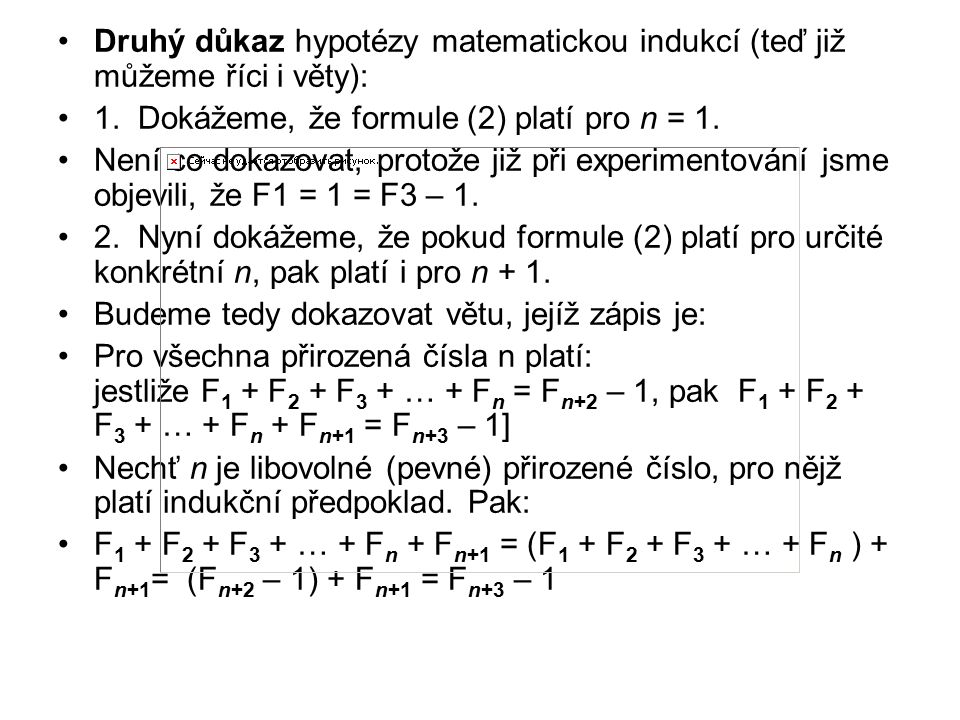 Druhý důkaz hypotézy matematickou indukcí (teď již můžeme říci i věty): 1. Dokážeme, že formule (2) platí pro n = 1. Není co dokazovat, protože již př