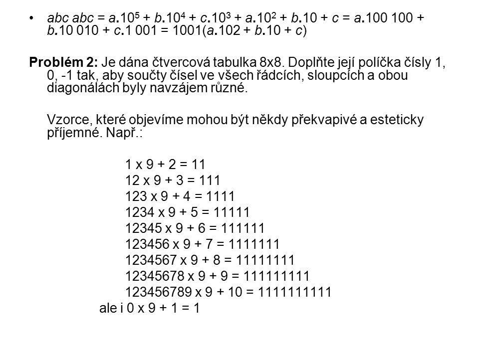 abc abc = a.10 5 + b.10 4 + c.10 3 + a.10 2 + b.10 + c = a.100 100 + b.10 010 + c.1 001 = 1001(a.102 + b.10 + c) Problém 2: Je dána čtvercová tabulka 8x8.