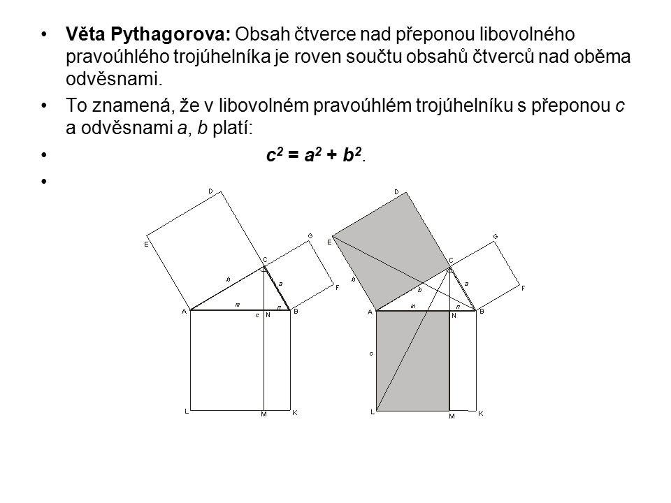 Věta Pythagorova: Obsah čtverce nad přeponou libovolného pravoúhlého trojúhelníka je roven součtu obsahů čtverců nad oběma odvěsnami. To znamená, že v