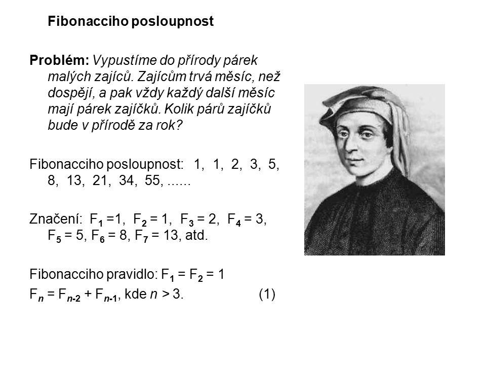 Fibonacciho posloupnost Problém: Vypustíme do přírody párek malých zajíců. Zajícům trvá měsíc, než dospějí, a pak vždy každý další měsíc mají párek za