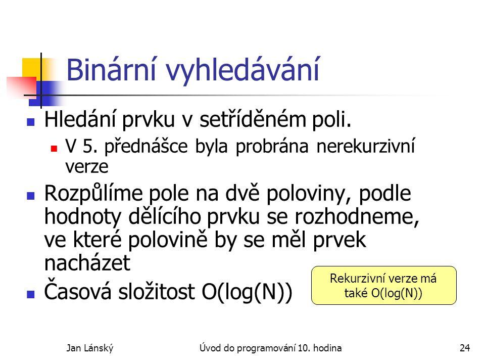Jan LánskýÚvod do programování 10. hodina24 Binární vyhledávání Hledání prvku v setříděném poli.