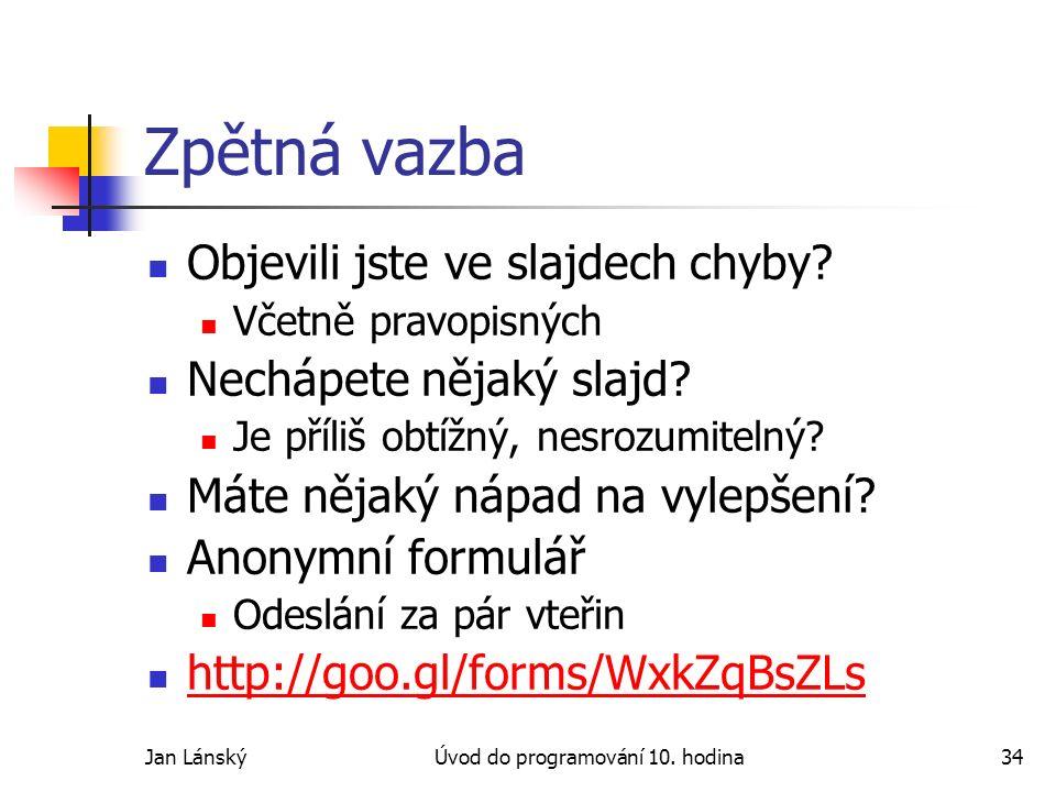Jan LánskýÚvod do programování 10. hodina34 Zpětná vazba Objevili jste ve slajdech chyby.