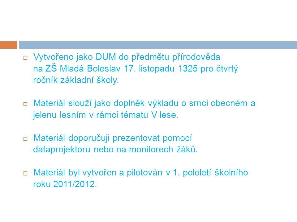  Vytvořeno jako DUM do předmětu přírodověda na ZŠ Mladá Boleslav 17. listopadu 1325 pro čtvrtý ročník základní školy.  Materiál slouží jako doplněk