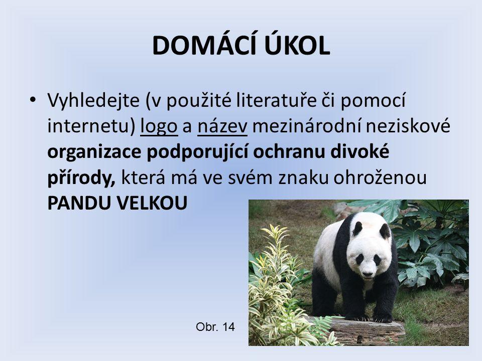 DOMÁCÍ ÚKOL Vyhledejte (v použité literatuře či pomocí internetu) logo a název mezinárodní neziskové organizace podporující ochranu divoké přírody, která má ve svém znaku ohroženou PANDU VELKOU Obr.