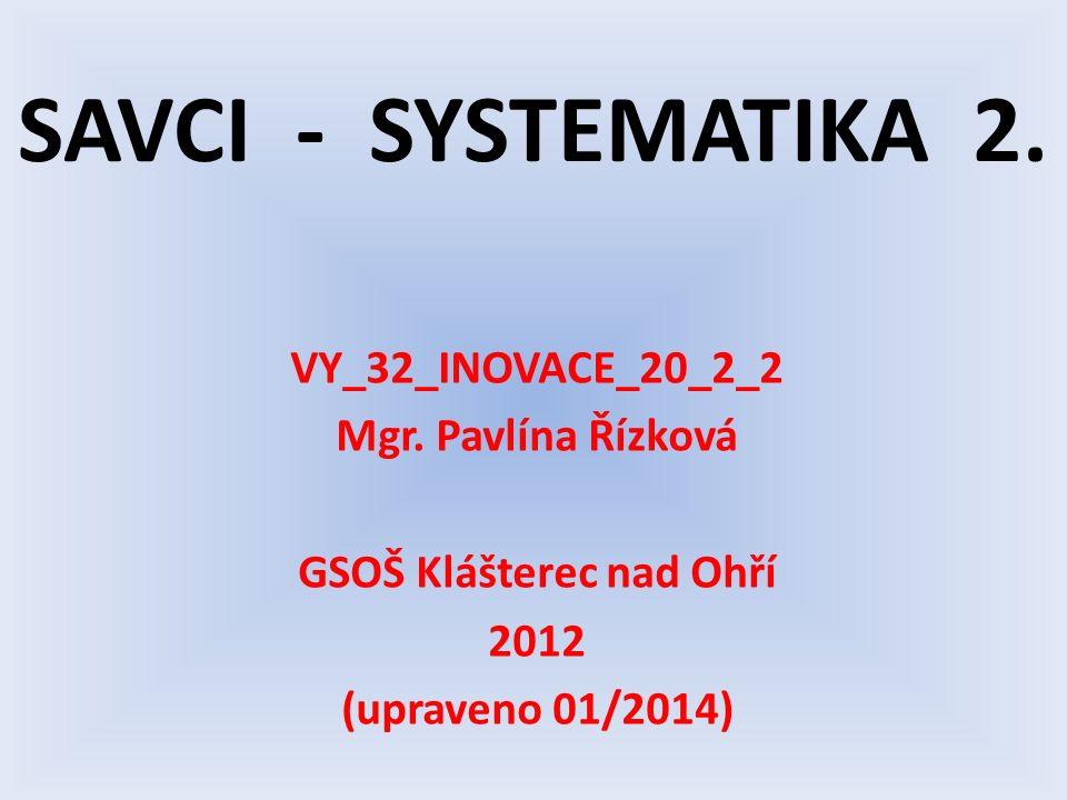 SAVCI - SYSTEMATIKA 2. VY_32_INOVACE_20_2_2 Mgr.