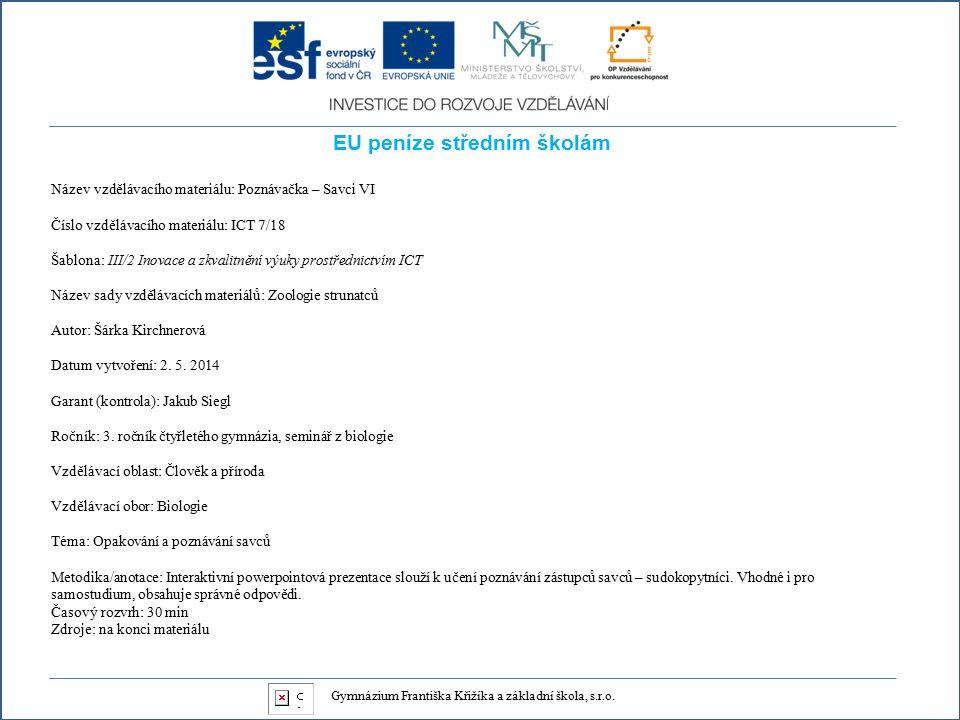 EU peníze středním školám Název vzdělávacího materiálu: Poznávačka – Savci VI Číslo vzdělávacího materiálu: ICT 7/18 Šablona: III/2 Inovace a zkvalitnění výuky prostřednictvím ICT Název sady vzdělávacích materiálů: Zoologie strunatců Autor: Šárka Kirchnerová Datum vytvoření: 2.