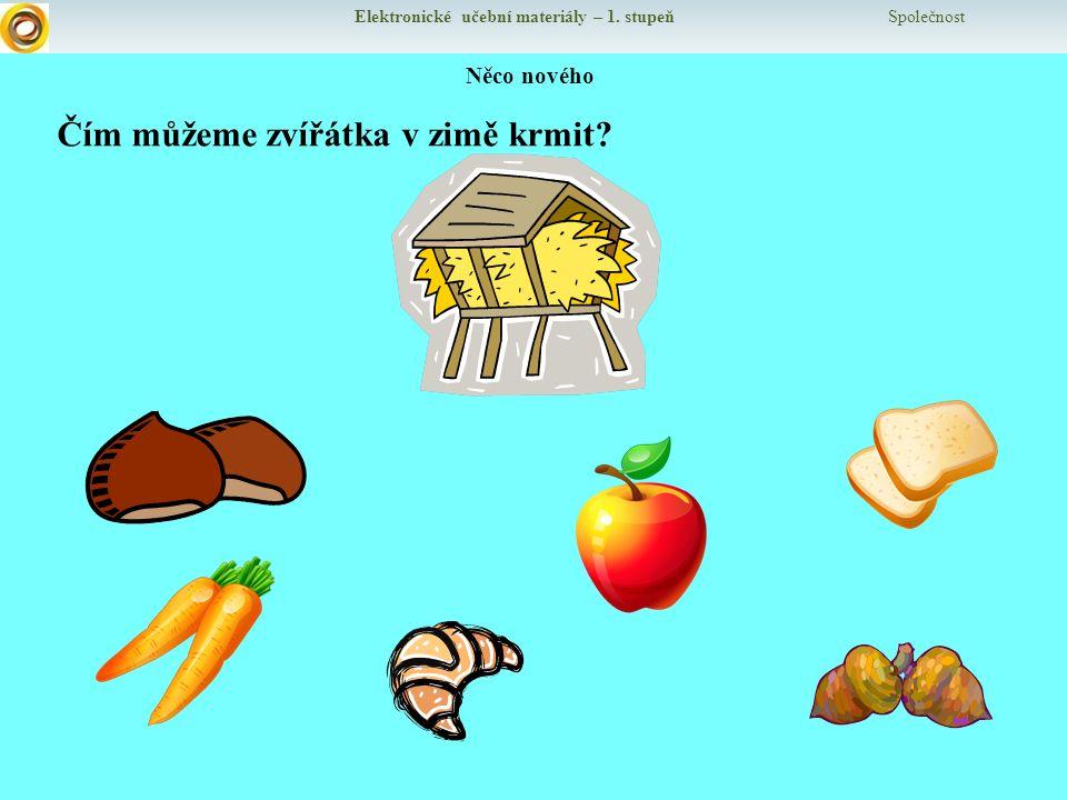 Elektronické učební materiály – 1. stupeň Společnost Něco nového Čím můžeme zvířátka v zimě krmit?