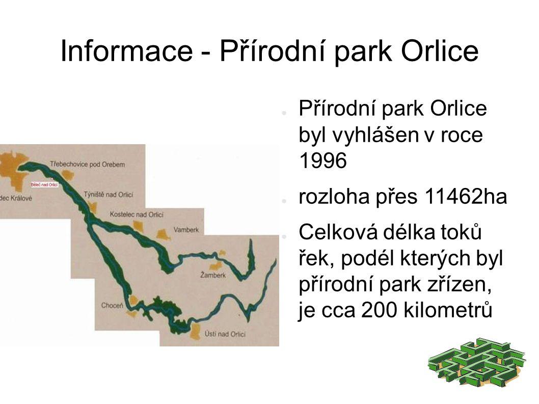 Informace - Přírodní park Orlice ● Přírodní park Orlice byl vyhlášen v roce 1996 ● rozloha přes 11462ha ● Celková délka toků řek, podél kterých byl přírodní park zřízen, je cca 200 kilometrů