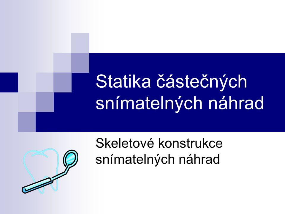 Statika částečných snímatelných náhrad Skeletové konstrukce snímatelných náhrad