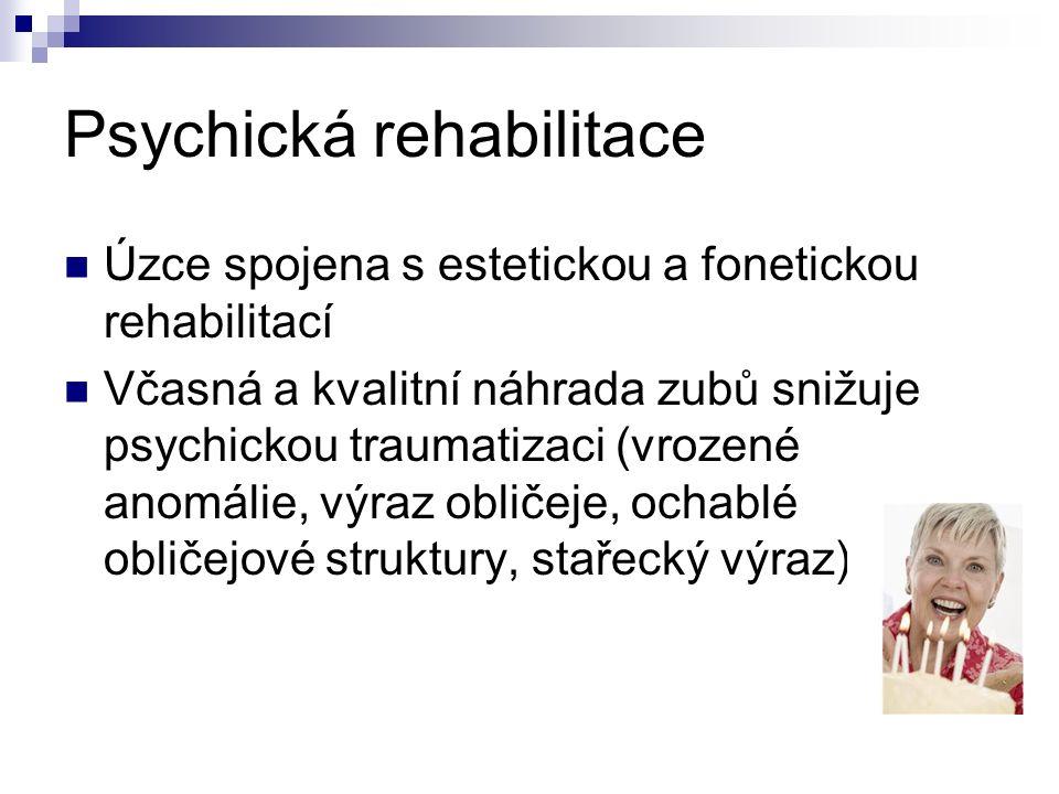Psychická rehabilitace Úzce spojena s estetickou a fonetickou rehabilitací Včasná a kvalitní náhrada zubů snižuje psychickou traumatizaci (vrozené ano
