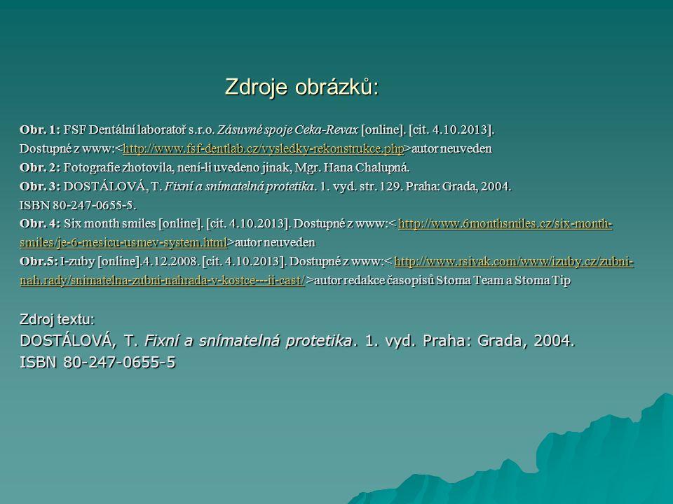 Zdroje obrázků: Obr. 1: FSF Dentální laboratoř s.r.o. Zásuvné spoje Ceka-Revax [online]. [cit. 4.10.2013]. Dostupné z www: autor neuveden http://www.f
