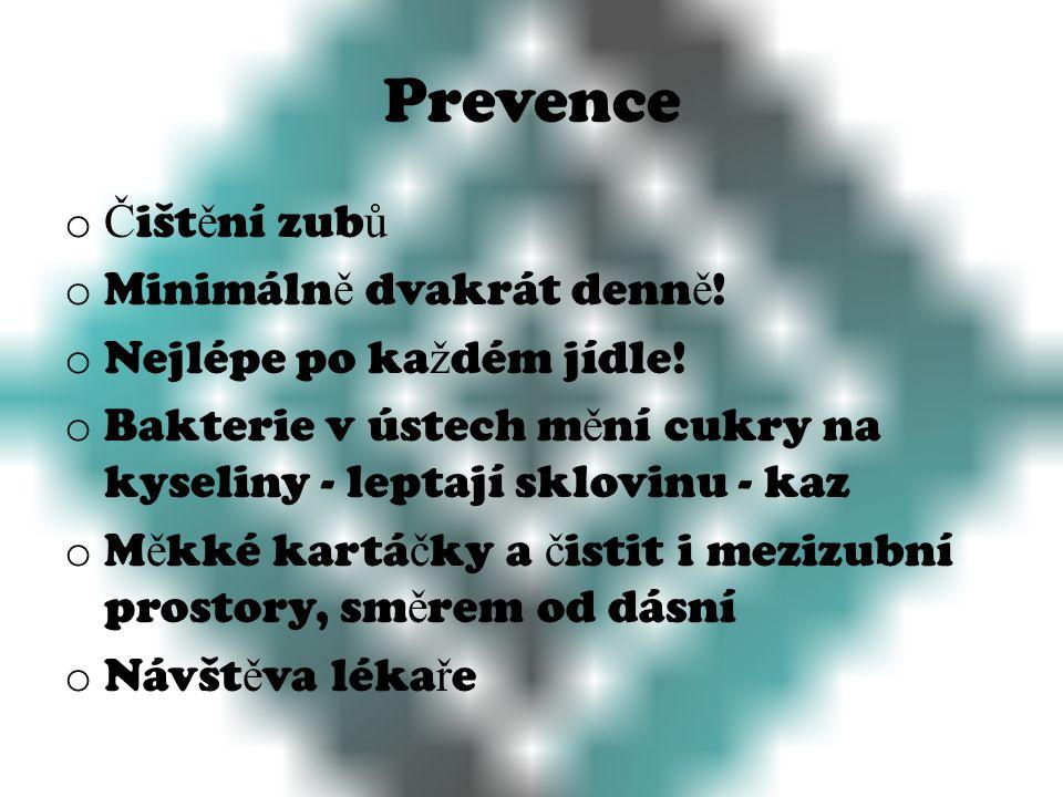 Prevence o Č išt ě ní zub ů o Minimáln ě dvakrát denn ě .