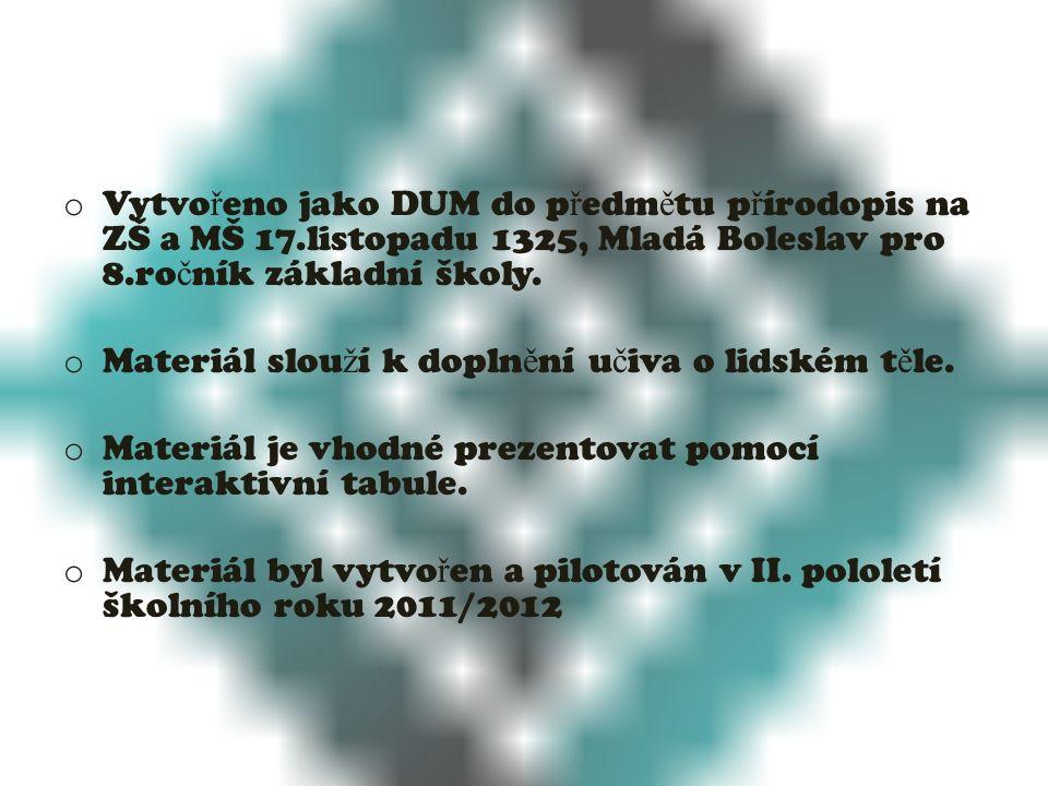 o Vytvo ř eno jako DUM do p ř edm ě tu p ř írodopis na ZŠ a MŠ 17.listopadu 1325, Mladá Boleslav pro 8.ro č ník základní školy.