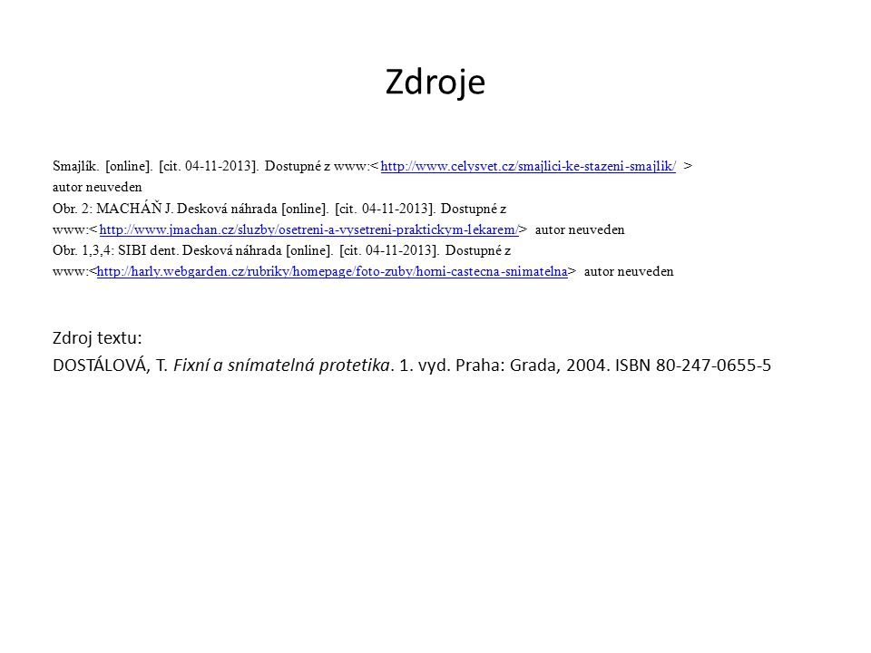 Zdroje Smajlík. [online]. [cit. 04-11-2013]. Dostupné z www: http://www.celysvet.cz/smajlici-ke-stazeni-smajlik/ autor neuveden Obr. 2: MACHÁŇ J. Desk