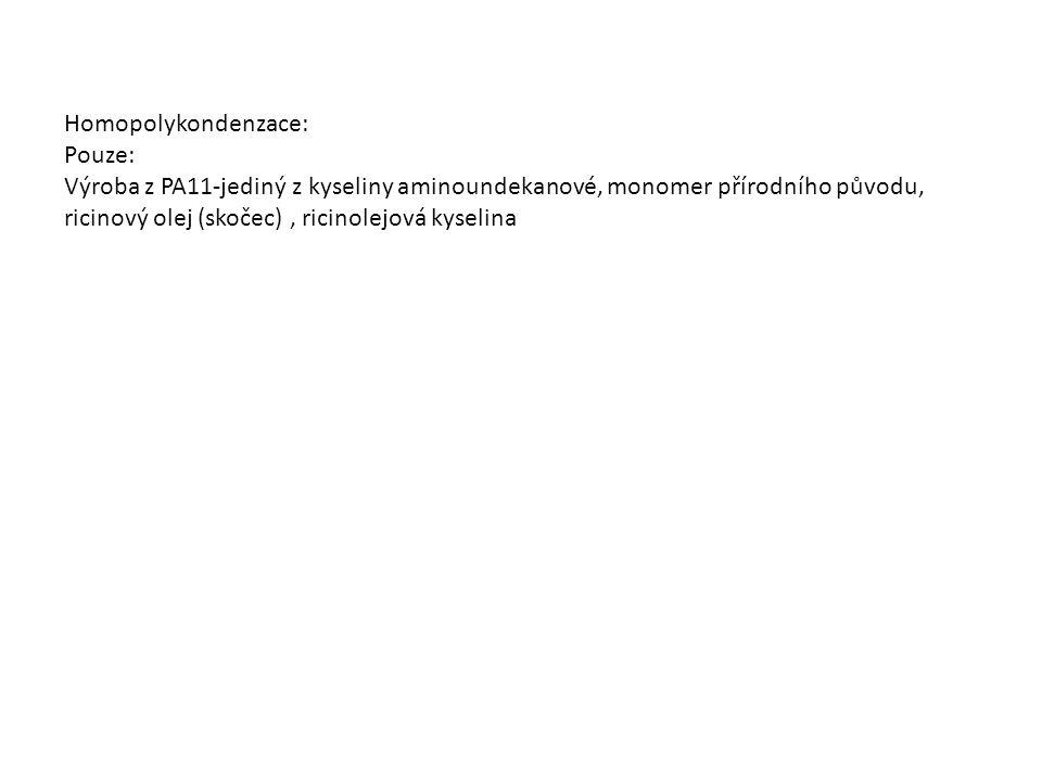 Homopolykondenzace: Pouze: Výroba z PA11-jediný z kyseliny aminoundekanové, monomer přírodního původu, ricinový olej (skočec), ricinolejová kyselina
