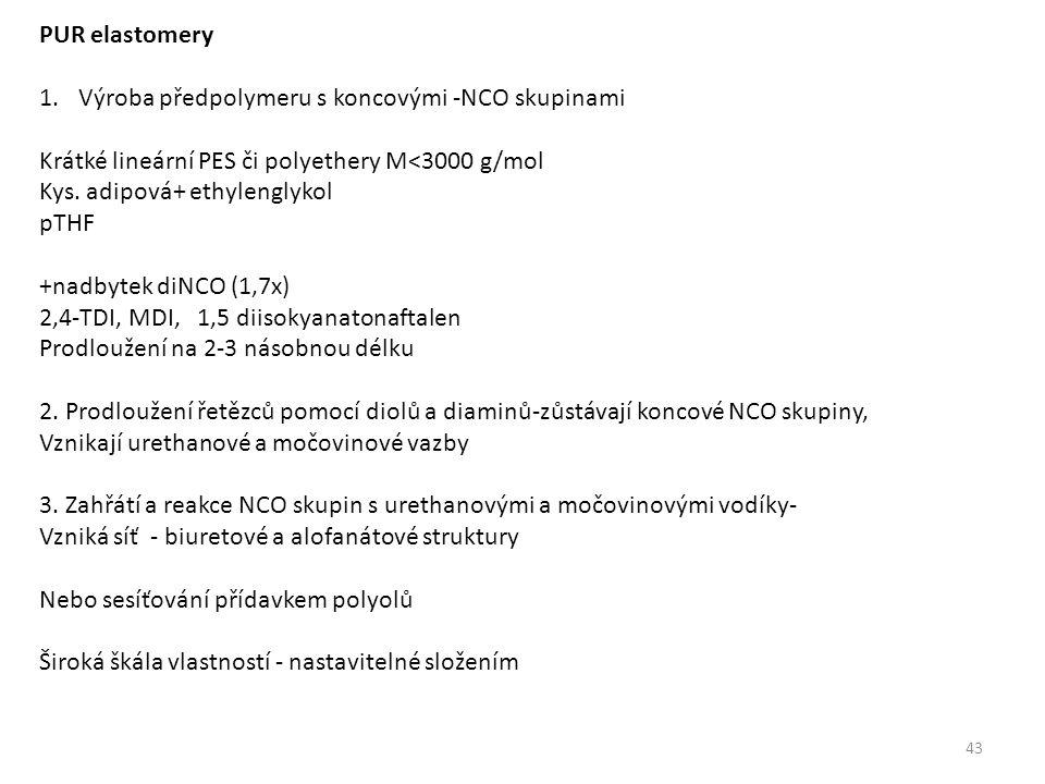 PUR elastomery 1.Výroba předpolymeru s koncovými -NCO skupinami Krátké lineární PES či polyethery M<3000 g/mol Kys.