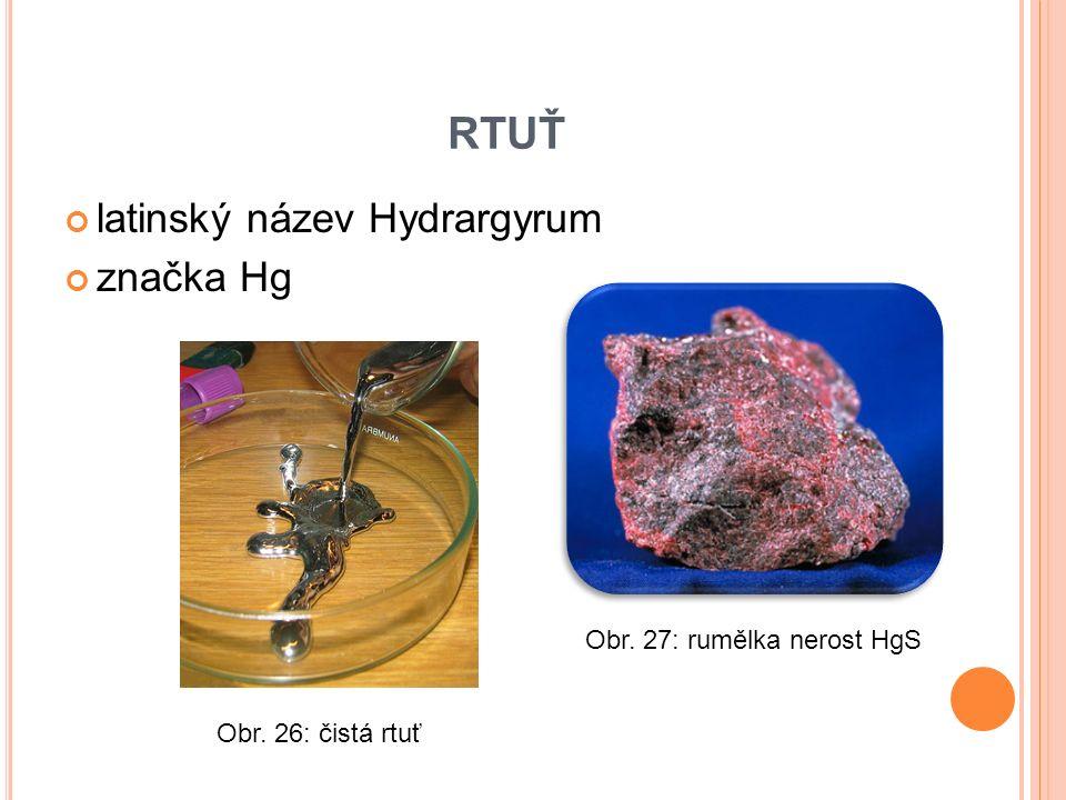 latinský název Hydrargyrum značka Hg RTUŤ Obr. 26: čistá rtuť Obr. 27: rumělka nerost HgS