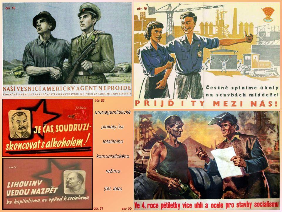 propagandistické plakáty čsl. totalitního komunistického režimu (50. léta) obr. 21 obr. 22 obr. 20 obr. 19 obr. 18