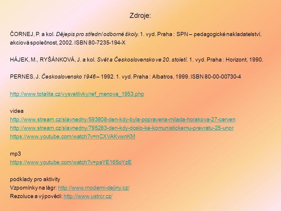 Zdroje: ČORNEJ, P. a kol. Dějepis pro střední odborné školy. 1. vyd. Praha : SPN – pedagogické nakladatelství, akciová společnost, 2002. ISBN 80-7235-