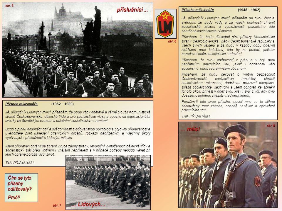 Přísaha milicionáře (1962 – 1989) Já, příslušník Lidových milicí, přísahám, že budu vždy obětavě a věrně sloužit Komunistické straně Československa, d