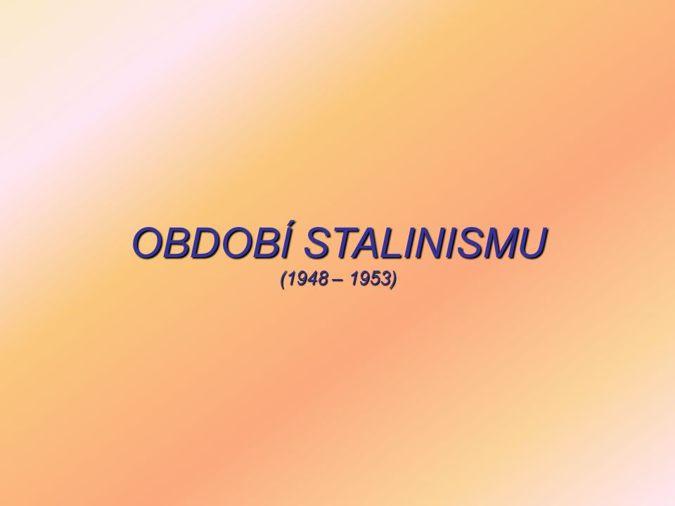 OBDOBÍ STALINISMU (1948 – 1953)