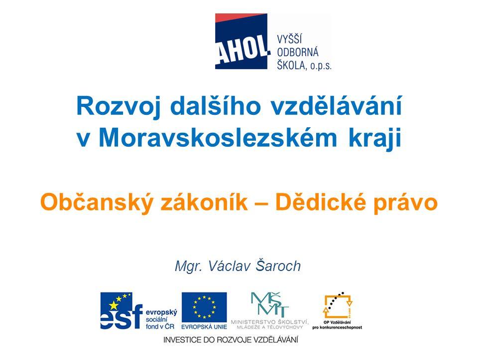 Rozvoj dalšího vzdělávání v Moravskoslezském kraji Občanský zákoník – Dědické právo Mgr.