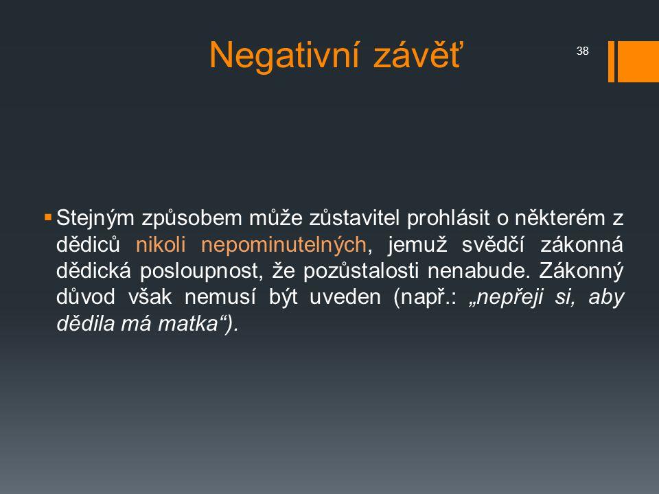 Negativní závěť  Stejným způsobem může zůstavitel prohlásit o některém z dědiců nikoli nepominutelných, jemuž svědčí zákonná dědická posloupnost, že