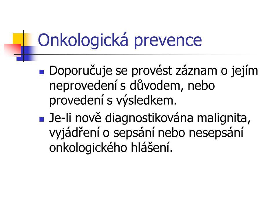 Onkologická prevence Doporučuje se provést záznam o jejím neprovedení s důvodem, nebo provedení s výsledkem.