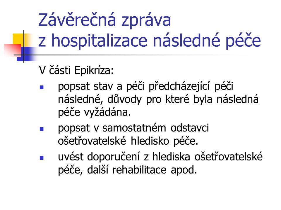 Závěrečná zpráva z hospitalizace následné péče V části Epikríza: popsat stav a péči předcházející péči následné, důvody pro které byla následná péče vyžádána.