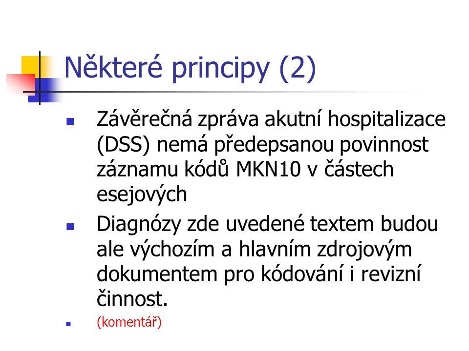 Některé principy (2) Závěrečná zpráva akutní hospitalizace (DSS) nemá předepsanou povinnost záznamu kódů MKN10 v částech esejových Diagnózy zde uvedené textem budou ale výchozím a hlavním zdrojovým dokumentem pro kódování i revizní činnost.