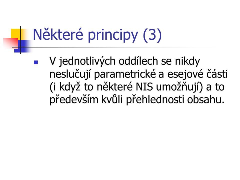 Některé principy (3) V jednotlivých oddílech se nikdy neslučují parametrické a esejové části (i když to některé NIS umožňují) a to především kvůli přehlednosti obsahu.