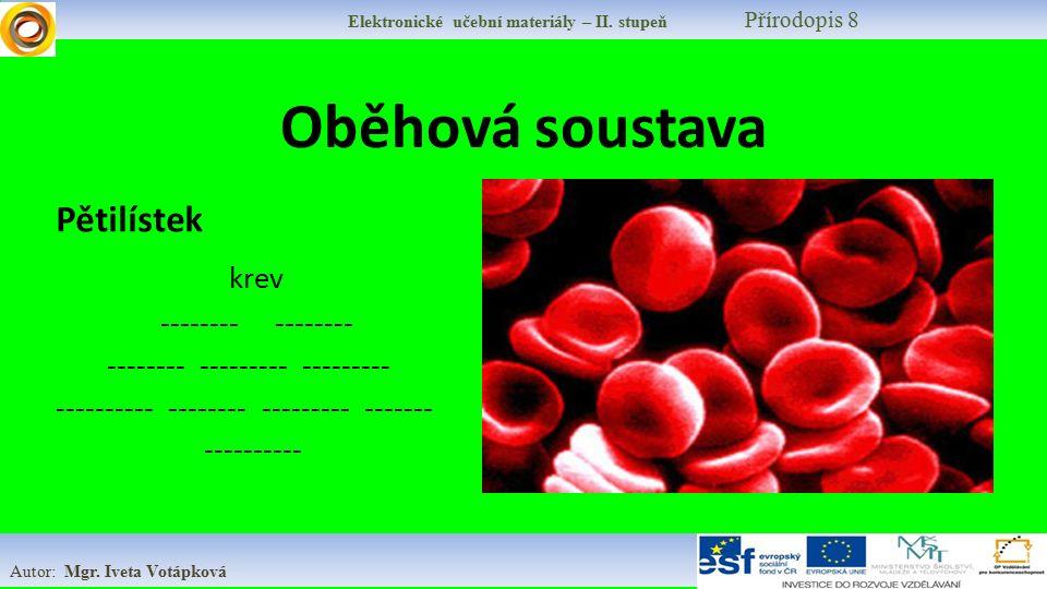 Základní informace o složení krve Krev obsahuje: krevní plazmu červené krvinky bílé krvinky krevní destičky Krev je červená díky červenému krevnímu barvivu hemoglobinu.