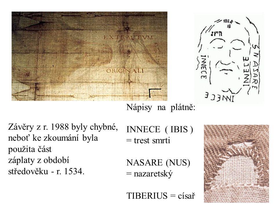Nápisy na plátně: INNECE ( IBIS ) = trest smrti NASARE (NUS) = nazaretský TIBERIUS = císař Závěry z r. 1988 byly chybné, neboť ke zkoumání byla použit