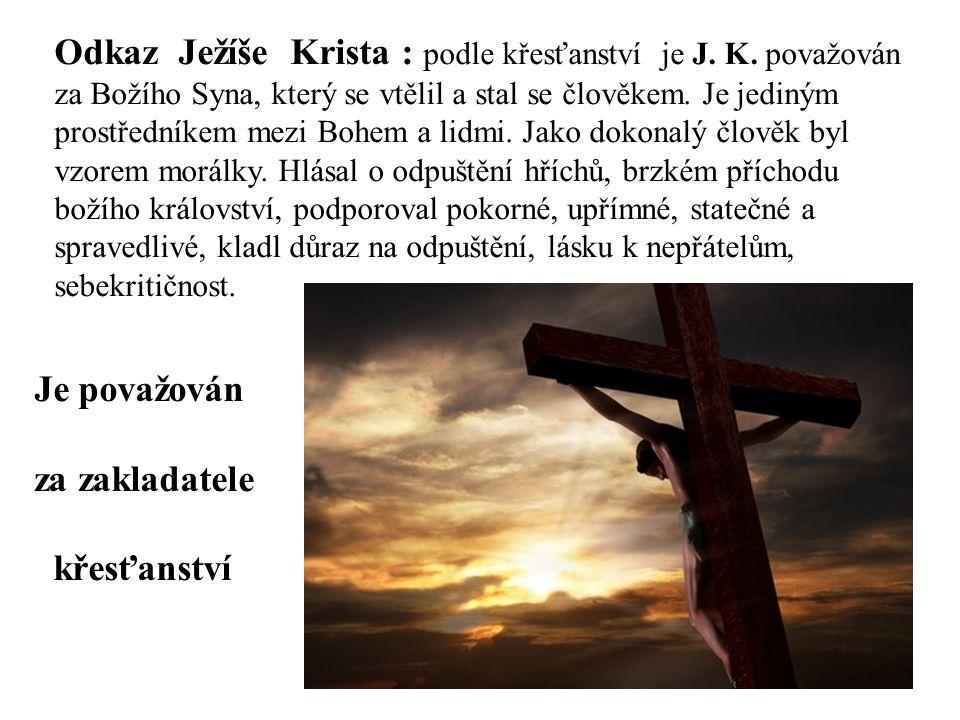 Odkaz Ježíše Krista : podle křesťanství je J. K. považován za Božího Syna, který se vtělil a stal se člověkem. Je jediným prostředníkem mezi Bohem a l