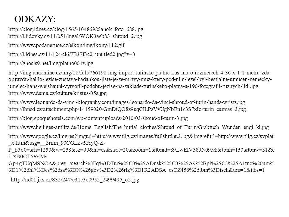 http://i.lidovky.cz/11/051/lngal/WOK3aeb83_shroud_2.jpg ODKAZY: http://blog.idnes.cz/blog/1565/104869/clanok_foto_688.jpg http://www.podaneruce.cz/eik