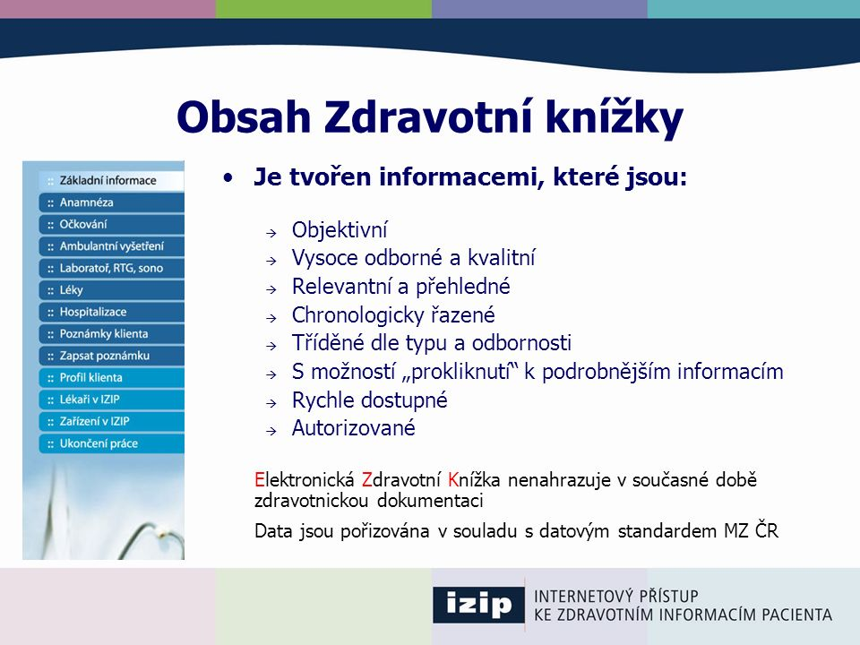 Obsah Zdravotní knížky Je tvořen informacemi, které jsou:  Objektivní  Vysoce odborné a kvalitní  Relevantní a přehledné  Chronologicky řazené  T