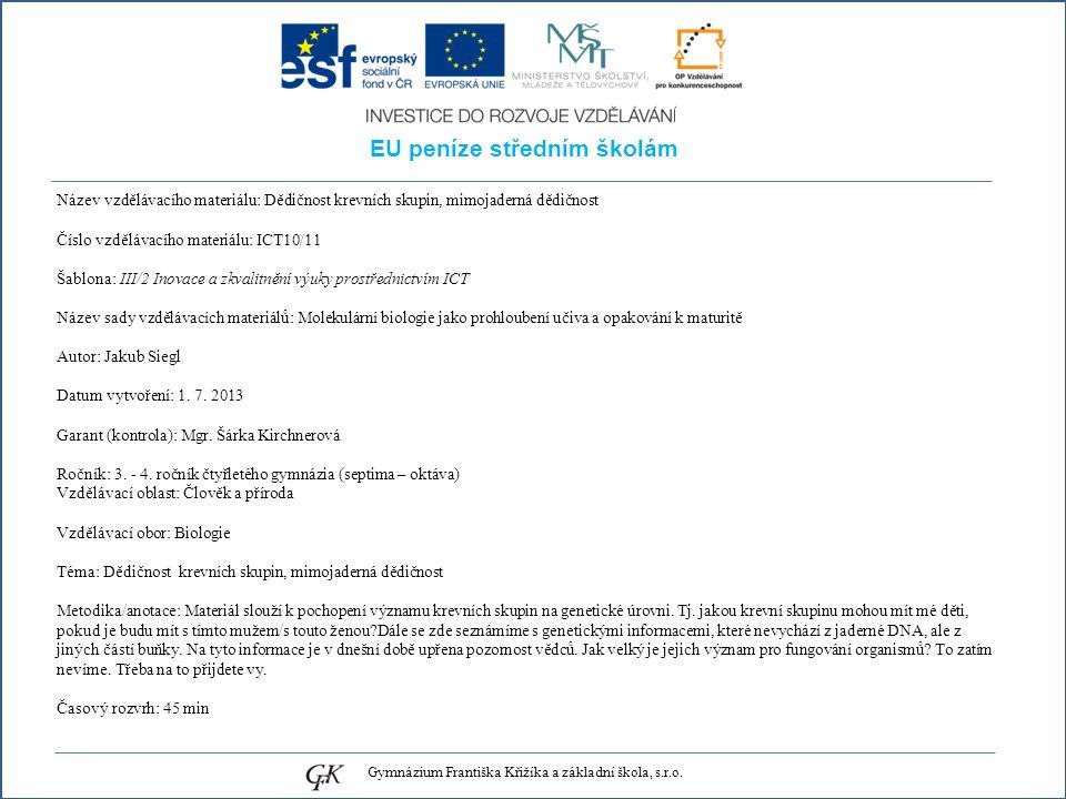 EU peníze středním školám Název vzdělávacího materiálu: Dědičnost krevních skupin, mimojaderná dědičnost Číslo vzdělávacího materiálu: ICT10/11 Šablona: III/2 Inovace a zkvalitnění výuky prostřednictvím ICT Název sady vzdělávacích materiálů: Molekulární biologie jako prohloubení učiva a opakování k maturitě Autor: Jakub Siegl Datum vytvoření: 1.