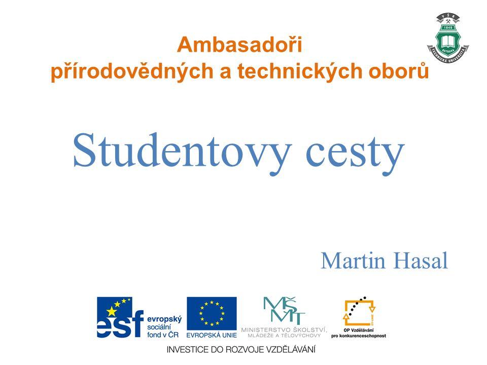 Ambasadoři přírodovědných a technických oborů Studentovy cesty Martin Hasal