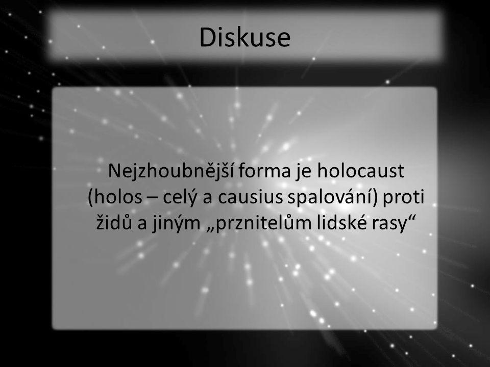 """Diskuse Nejzhoubnější forma je holocaust (holos – celý a causius spalování) proti židů a jiným """"prznitelům lidské rasy"""""""