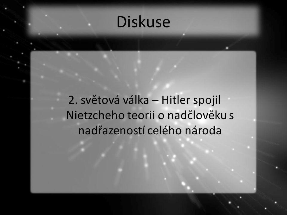 Diskuse 2. světová válka – Hitler spojil Nietzcheho teorii o nadčlověku s nadřazeností celého národa